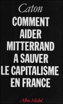 Comment aider Mitterrand à sauver le capitalisme en France-André Bercoff