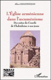 L'Eglise arménienne dans l'oecuménisme. Des suites du Concile de Chalcédoine à nos jours-Albert Khazinedjian