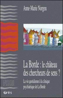 La Borde : le château des chercheurs de sens - La vie quotidienne à la clinique psychiatrique de La Borde-Anne-Marie Norgeu