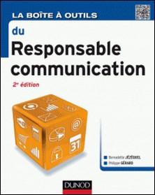 La Boîte à outils du Responsable Communication - 2e éd.-Philippe Gérard , Bernadette Jézéquel