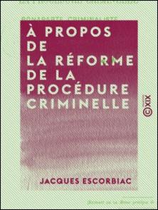 À propos de la réforme de la procédure criminelle - Bonaparte criminaliste-Jacques Escorbiac