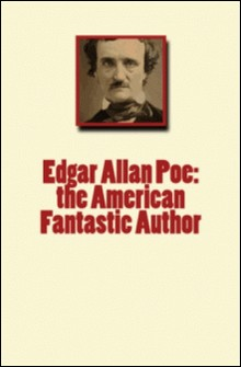 Edgar Allan Poe: the American Fantastic Author-John C. Wrenshall , A. Symons , Willa Cather , John P. Poe