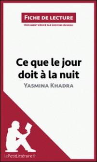 Ce que le jour doit à la nuit de Yasmina Khadra - Résumé complet et analyse détaillée de l'oeuvre-Ludivine Auneau , lePetitLittéraire.fr