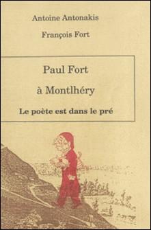 Paul Fort à Montlhéry : le poète est dans le pré-Antoine Antonakis , François Fort