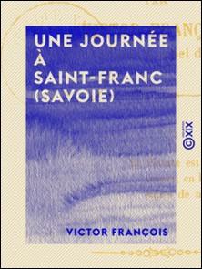 Une journée à Saint-Franc (Savoie) - Impressions et souvenirs-Victor François