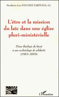L'être et la mission du laïc dans une église pluri-ministérielle - D'une théologie du laïcat à une ecclésiologie de solidarité (1953-2003)-Humberto José Sanchez Zarinana