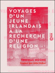 Voyages d'un jeune Irlandais à la recherche d'une religion - Avec des notes et des éclaircissements-Thomas Moore , Abbé Didon