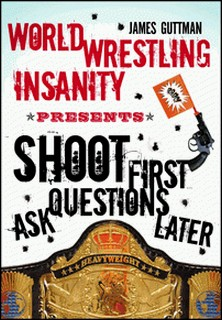 World Wrestling Insanity Presents: Shoot First ... Ask Questions Later-James Guttman , A. W. Stencell , Glenn Cochrane with Jean Cochrane
