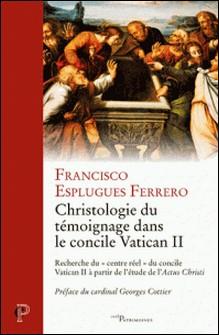 Christologie du témoignage dans le concile Vatican II - Recherche du « centre réel » du concile Vatican II à partir de l'étude de l'Actus Christi-Francisco Esplugues Ferrero