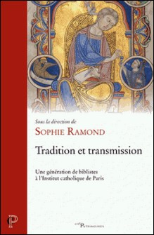 Tradition et transmission - Une génération de biblistes à l'Institut catholique de Paris-Sophie Ramond