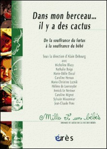 Dans mon berceau... il y a des cactus - De la souffrance du foetus à la souffrance du bébé-Alain Debourg , Micheline Blazy , Nathalie Boige , Marie-Odile Duval