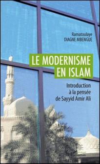 Le modernisme en Islam - Introduction à la pensée de Sayyid Amir Ali-Ramatoulaye Diagne Mbengue