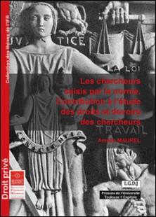 Les chercheurs saisis par la norme - Contribution à l'étude des droits et devoirs des chercheurs-Amélie Maurel