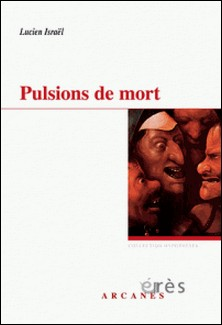 Pulsions de mort - Deux séminaires : 1977 et 1978, Le désir à la trace et Jensits..., Au delà...-Lucien Israël