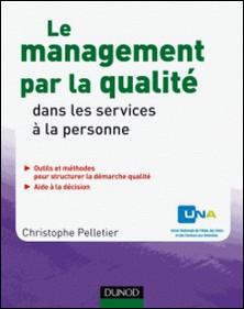 Le management par la qualité dans les services à la personne-Christophe Pelletier , UNA
