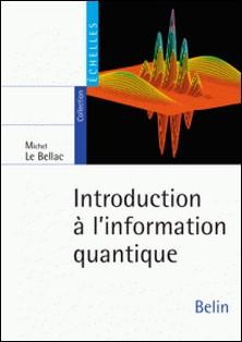 Introduction à l'information quantique. Gentleman physicien-Michel Le Bellac
