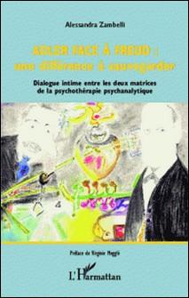 Adler face à Freud : une différence à sauvegarder - Dialogue intime entre les deux matrices de la psychothérapie psychanalytique-Alessandra Zambelli