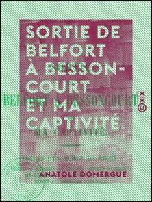 Sortie de Belfort à Bessoncourt et ma captivité - Poésies d'un mobile du Rhône-Anatole Domergue