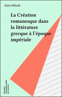 La création romanesque dans la littérature grecque à l'époque impériale-Alain Billault