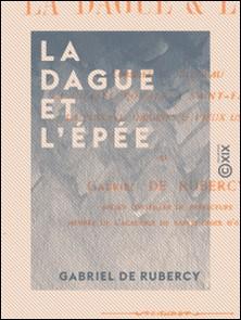 La Dague et l'Épée - Combat de Bléneau - La chasse royale à Saint-Fargeau - La puisaye - Origines et vieux usages-Gabriel Rubercy (de)
