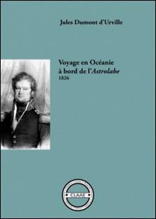Voyage en Océanie à bord de l'Astrolabe, 1826 - Récit de voyage-Jules Dumont d'Urville