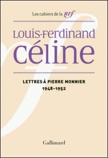 Lettres à Pierre Monnier - 1948-1952-Louis-Ferdinand Céline