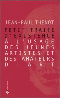 Petit traité d'existence à l'usage des jeunes artistes et des amateurs d'art-Jean-Paul Thenot