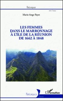 Les femmes dans le marronnage à l'île de la Réunion de 1662 à 1848-Marie-Ange Payet