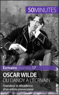Oscar Wilde, du dandy à l'écrivain - Grandeur et décadence d'un artiste provocateur-Hervé Romain , 50 minutes