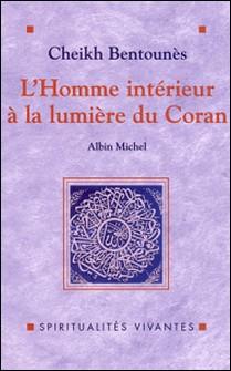 L'Homme intérieur à la lumière du Coran-Khaled cheikh Bentounès , Khaled Bentounès