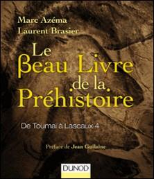Le beau livre de la préhistoire - De Toumaï à Lascaux 4-Marc Azéma , Laurent Brasier
