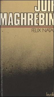 Juif maghrébin : Une vie au Maghreb (racontée à ma fille)-Félix Nataf