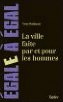 La ville faite par et pour les hommes-Yves Raibaud