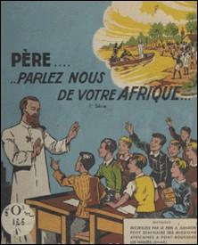 Père, parlez-nous de votre Afrique-Arsène Gandon , Marc Besseyrias , René-François Guilcher