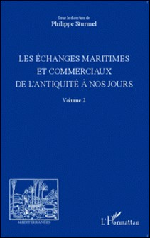 Les échanges maritimes et commerciaux de l'Antiquité à nos jours - Volume 2-Philippe Sturmel