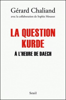 La question Kurde à l'heure de Daech-Gérard Chaliand
