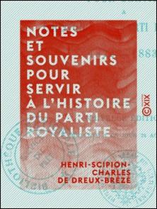 Notes et souvenirs pour servir à l'histoire du parti royaliste - 1872-1883-Henri-Scipion-Charles de Dreux-Brézé
