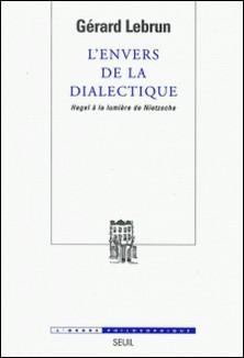 L'envers de la dialectique - Hegel à la lumière de Nietzsche-Gérard Lebrun