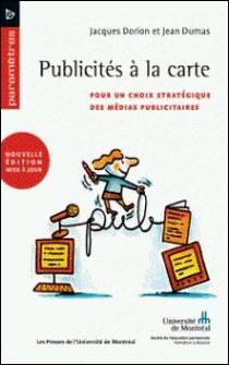 Publicités à la carte. Pour un choix stratégique des médias publicitaires (2e édition)-Dorion, Jacques et Jean Dumas