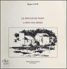 Le moulin du pont à Sion-les-Mines-Roger Cavé