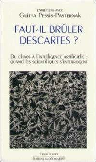Faut-il brûler Descartes? - Du chaos à l'intelligence artificielle, quand les scientifiques s'interrogent-Guitta Pessis-Pasternak