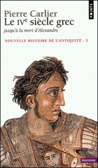 Nouvelle histoire de l'Antiquité - Tome 3, Le Ve siècle grec, Jusqu'à la mort d'Alexandre-Pierre Carlier