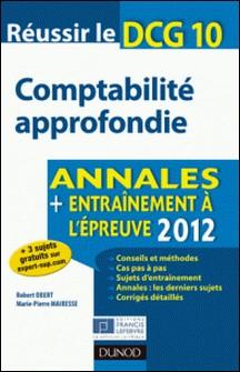 Réussir le DCG 10 - Comptabilité approfondie - Annales + Entraînement à l'épreuve 2012-Robert Obert , Marie-Pierre Mairesse