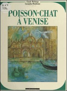 Poisson-chat à Venise-Claude Morhange , Cassandra Wainhouse