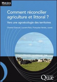 Comment réconcilier agriculture et littoral ? - Vers une agroécologie des territoires-Chantal Gascuel , Laurent Ruiz , Françoise Vertès