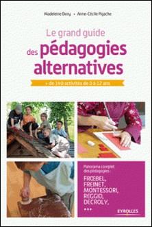 Le grand guide des pédagogies alternatives - + de 140 activités de 0 à 12 ans-Madeleine Deny , Anne-Cécile Pigache