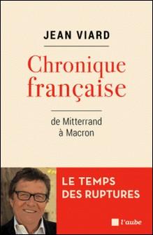 Chronique française, de Mitterrand à Macron-Jean Viard