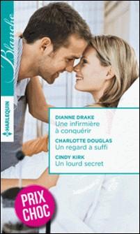 Une infirmière à conquérir - Un regard a suffi - Un lourd secret-Dianne Drake , Cindy Kirk