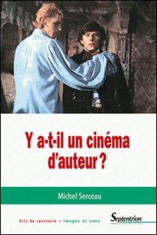 Y a-t-il un cinéma d'auteur ?-Michel Serceau