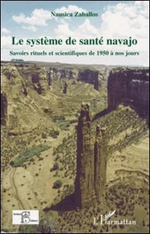 Le système de santé navajo - Savoirs rituels et scientifiques de 1950 à nos jours-Nausica Zaballos